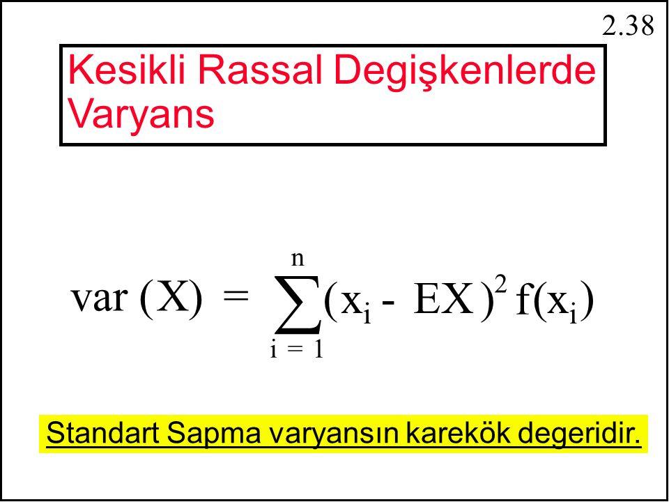 2.37 var(X) = E [(X - EX) ] = E [X - 2XEX + (EX) ] 2 2 2 = E(X ) - 2 EX EX + E (EX) 2 2 = E(X ) - 2 (EX) + (EX) 2 22 = E(X ) - (EX) 2 2 var(X) = E [(X