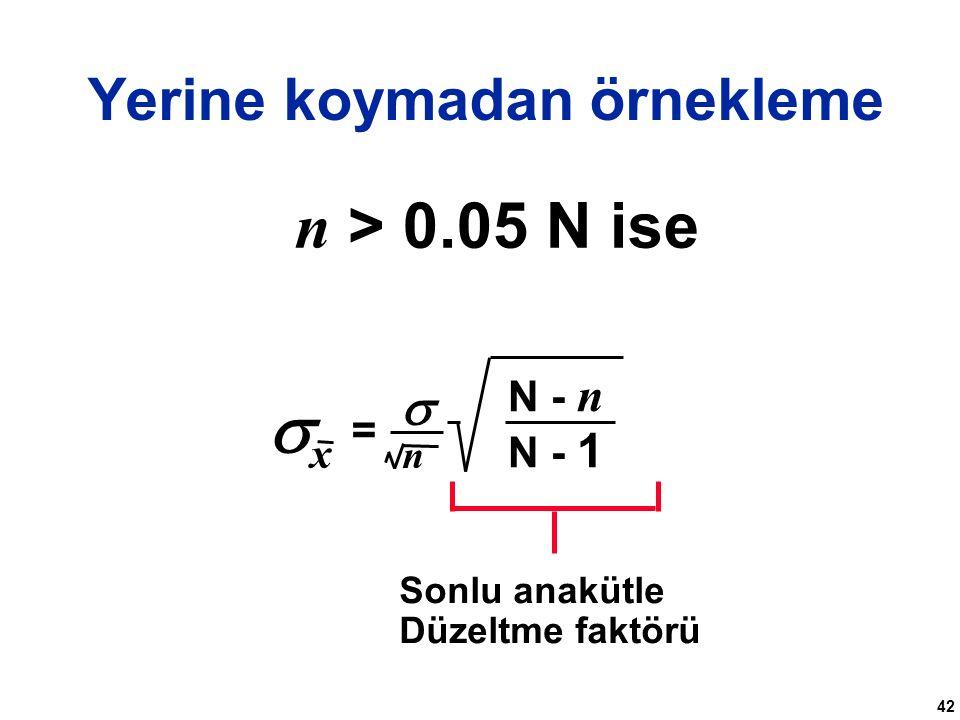42 Yerine koymadan örnekleme n > 0.05 N ise N - n xx =  n N - 1 Sonlu anakütle Düzeltme faktörü