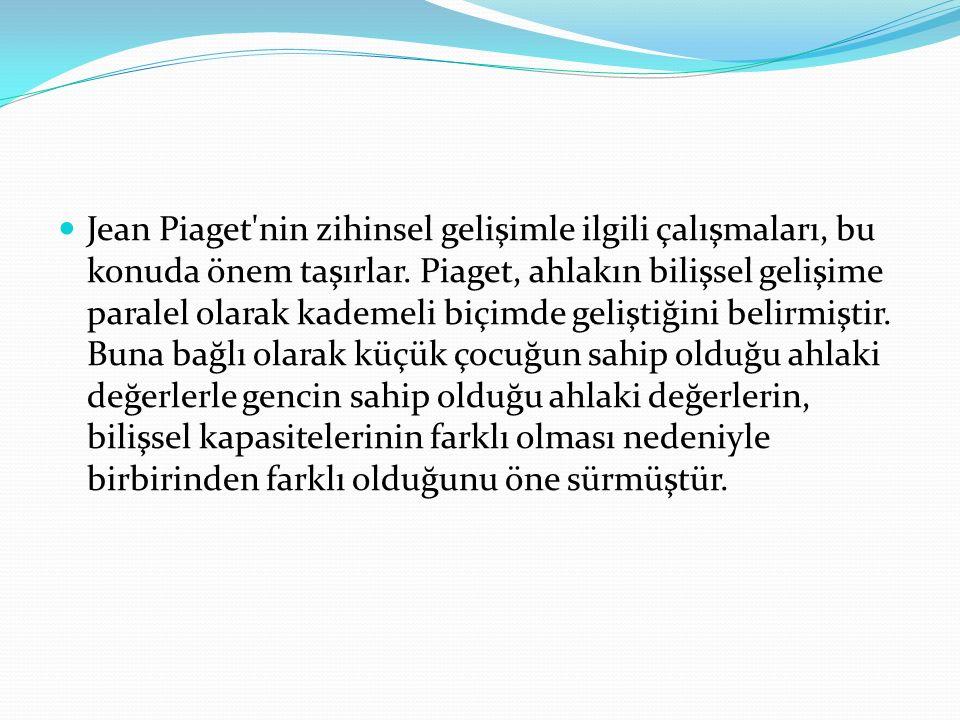 Jean Piaget nin zihinsel gelişimle ilgili çalışmaları, bu konuda önem taşırlar.