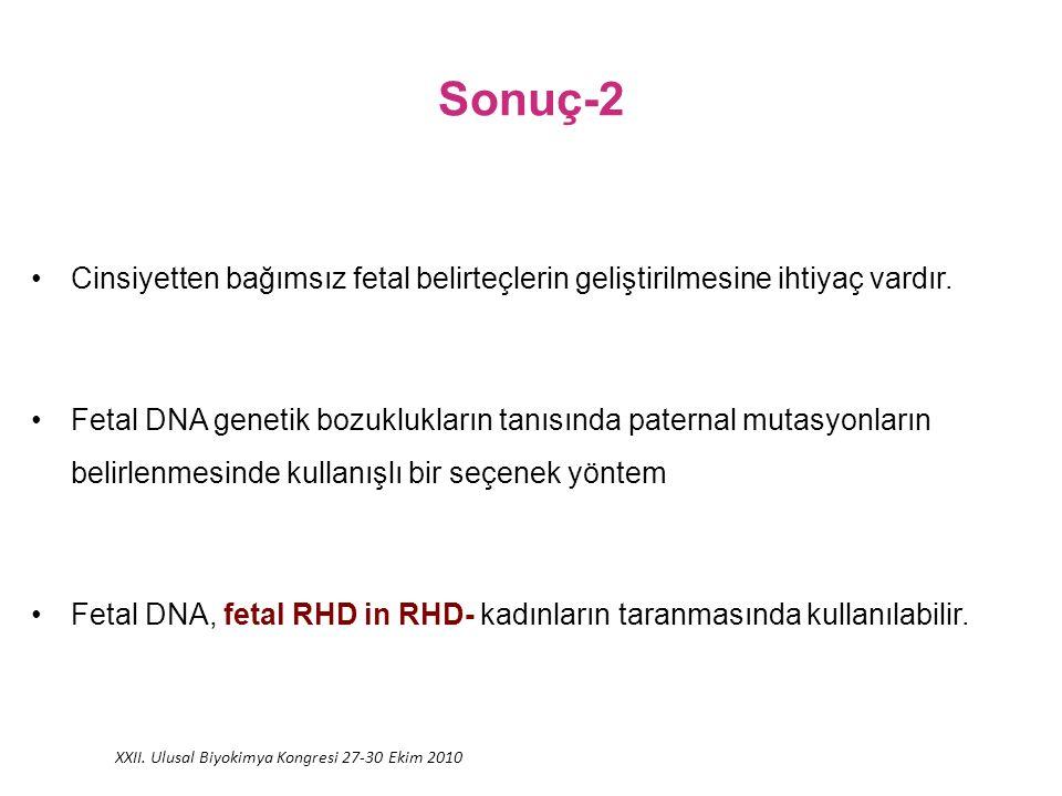 Sonuç-2 Cinsiyetten bağımsız fetal belirteçlerin geliştirilmesine ihtiyaç vardır.
