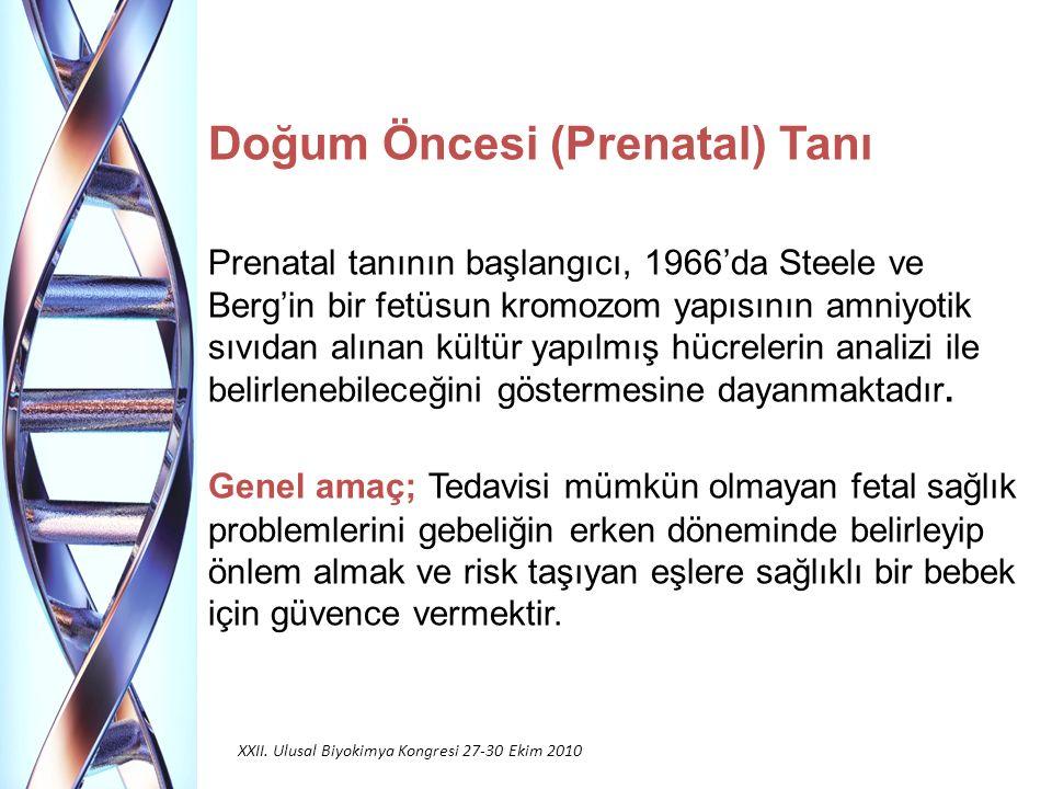 Doğum Öncesi (Prenatal) Tanı Prenatal tanının başlangıcı, 1966'da Steele ve Berg'in bir fetüsun kromozom yapısının amniyotik sıvıdan alınan kültür yapılmış hücrelerin analizi ile belirlenebileceğini göstermesine dayanmaktadır.