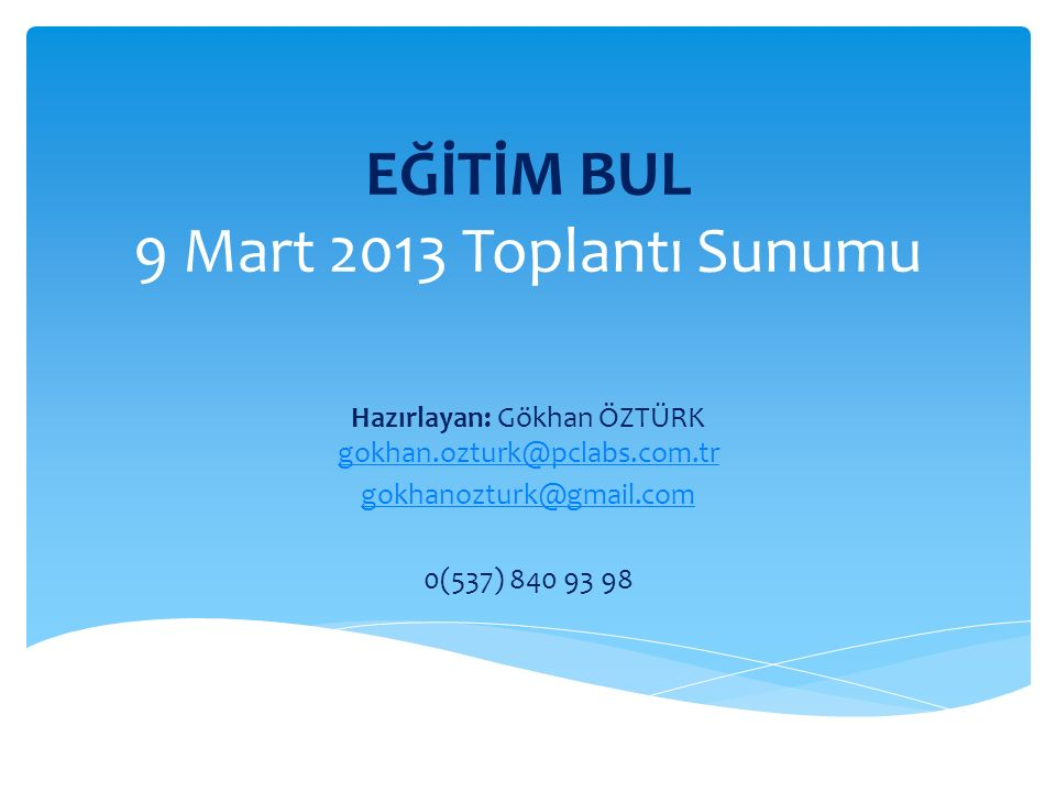 EĞİTİM BUL 9 Mart 2013 Toplantı Sunumu Hazırlayan: Gökhan ÖZTÜRK gokhan.ozturk@pclabs.com.tr gokhan.ozturk@pclabs.com.tr gokhanozturk@gmail.com 0(537)
