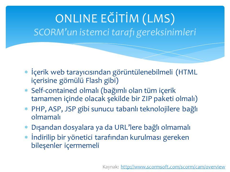  İçerik web tarayıcısından görüntülenebilmeli (HTML içerisine gömülü Flash gibi)  Self-contained olmalı (bağımlı olan tüm içerik tamamen içinde olac