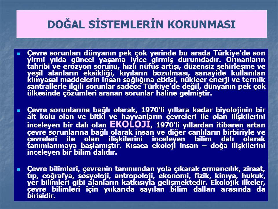 DOĞAL SİSTEMLERİN KORUNMASI Çevre sorunları dünyanın pek çok yerinde bu arada Türkiye'de son yirmi yılda güncel yaşama iyice girmiş durumdadır.