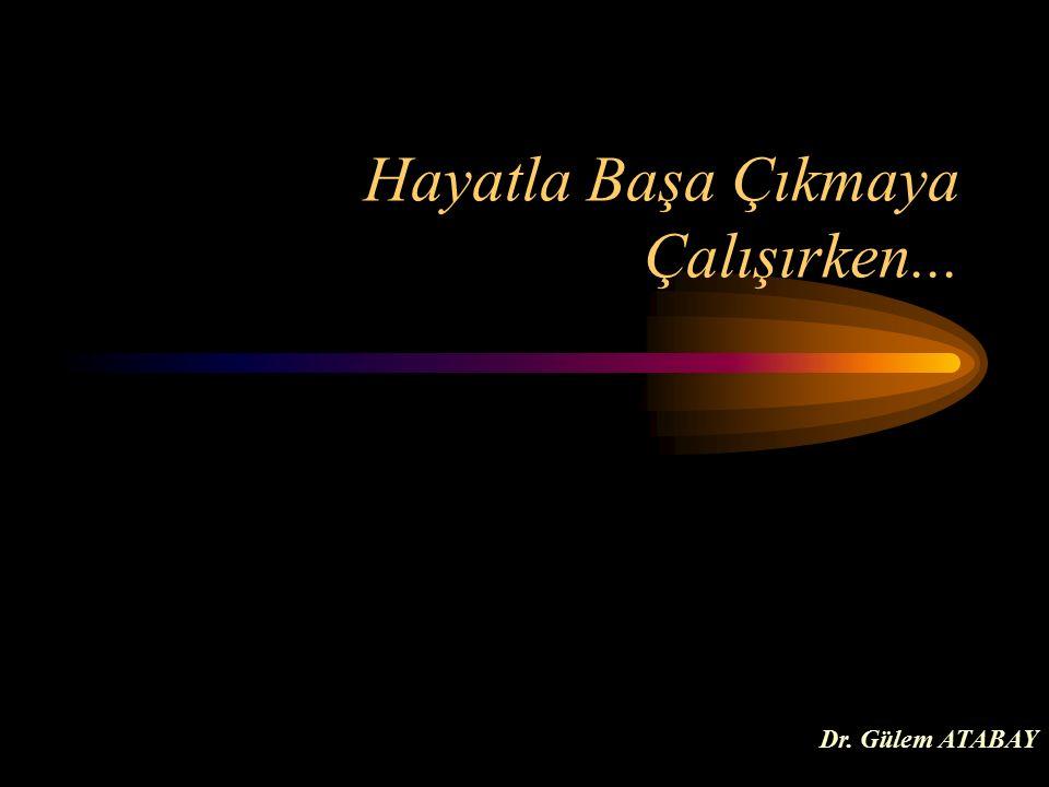 Hayatla Başa Çıkmaya Çalışırken... Dr. Gülem ATABAY