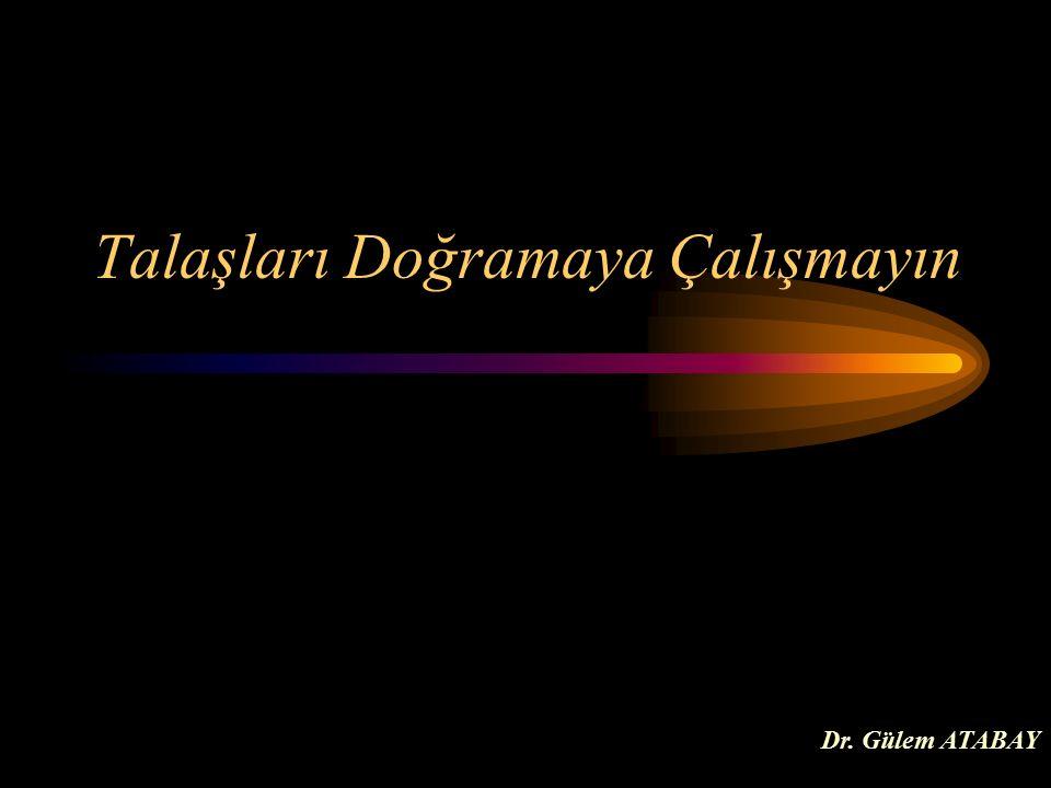 Talaşları Doğramaya Çalışmayın Dr. Gülem ATABAY
