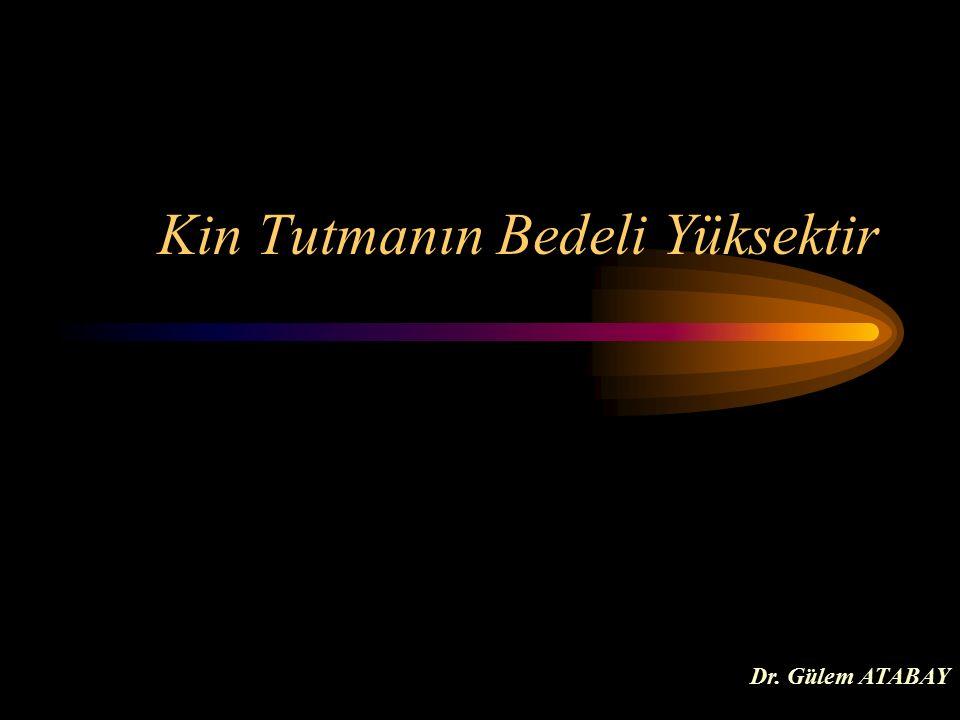 Kin Tutmanın Bedeli Yüksektir Dr. Gülem ATABAY