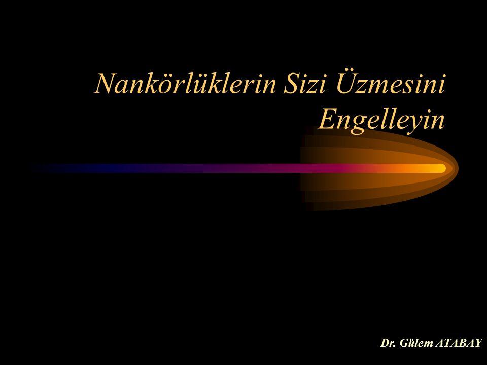 Nankörlüklerin Sizi Üzmesini Engelleyin Dr. Gülem ATABAY
