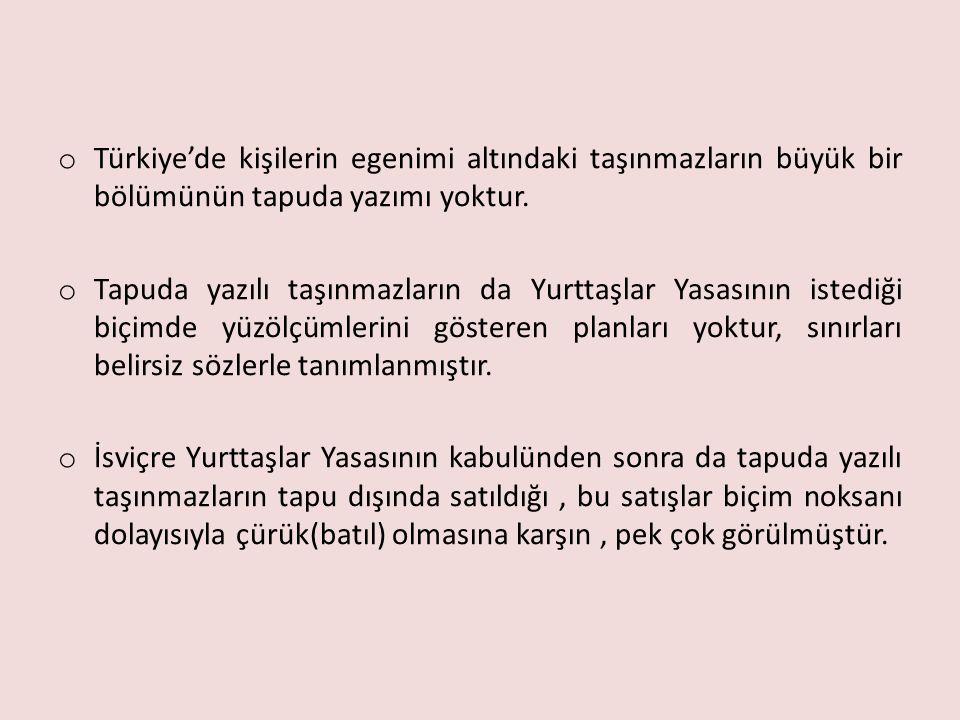 o Türkiye'de kişilerin egenimi altındaki taşınmazların büyük bir bölümünün tapuda yazımı yoktur.