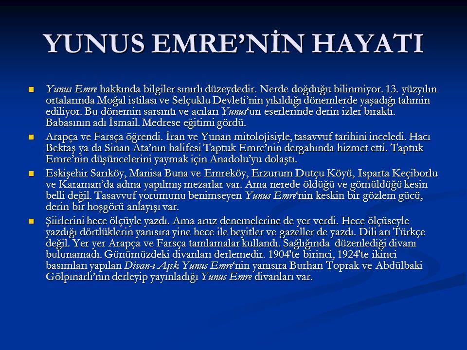 YUNUS EMRE'NİN HAYATI Yunus Emre hakkında bilgiler sınırlı düzeydedir. Nerde doğduğu bilinmiyor. 13. yüzyılın ortalarında Moğal istilası ve Selçuklu D