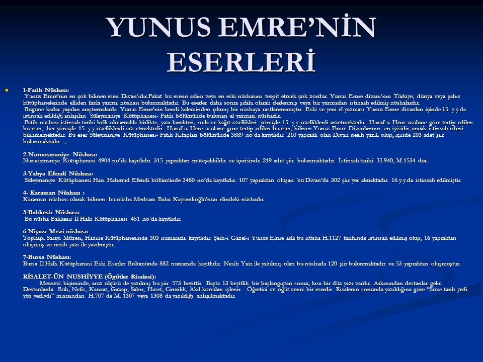 YUNUS EMRE'NİN ESERLERİ 1-Fatih Nüshası: Yunus Emre'nin en çok bilinen eseri Divan'ıdır.Fakat bu eserin aslını veya en eski nüshasını tespit etmek çok