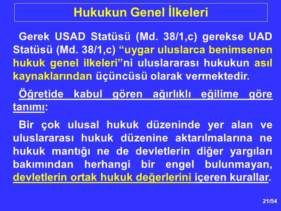 """21/54 Hukukun Genel İlkeleri Gerek USAD Statüsü (Md. 38/1,c) gerekse UAD Statüsü (Md. 38/1,c) """"uygar uluslarca benimsenen hukuk genel ilkeleri""""ni ulus"""