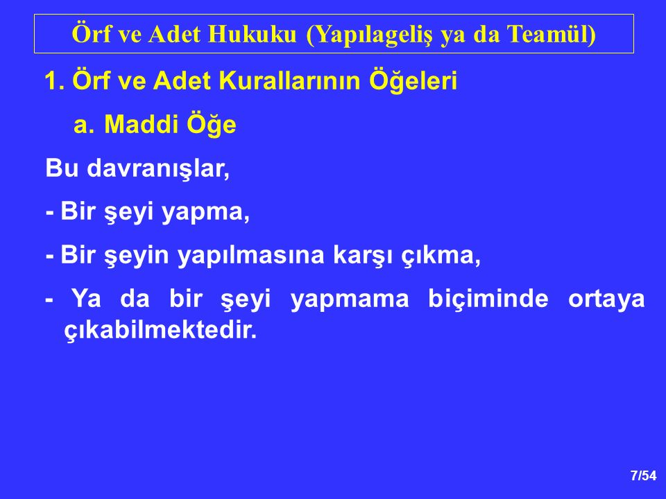 7/54 Örf ve Adet Hukuku (Yapılageliş ya da Teamül) 1.