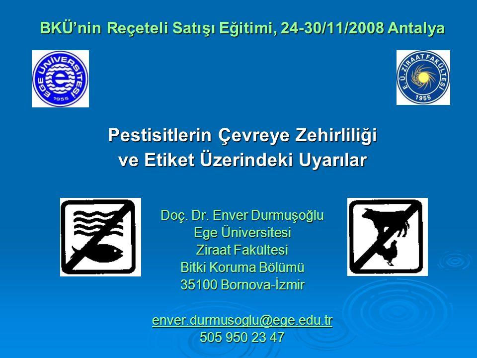 BKÜ'nin Reçeteli Satışı Eğitimi, 24-30/11/2008 Antalya Pestisitlerin Çevreye Zehirliliği ve Etiket Üzerindeki Uyarılar Doç.