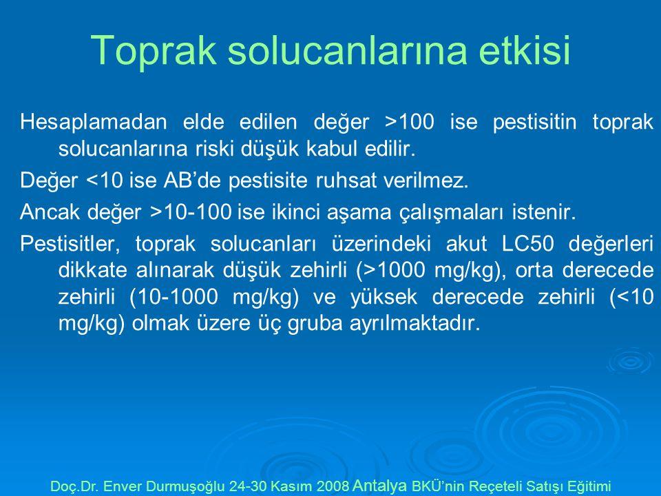 Toprak solucanlarına etkisi Hesaplamadan elde edilen değer >100 ise pestisitin toprak solucanlarına riski düşük kabul edilir.