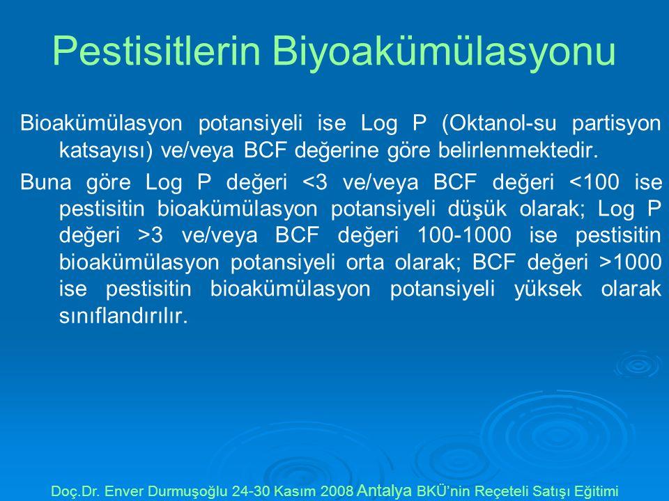 Pestisitlerin Biyoakümülasyonu Bioakümülasyon potansiyeli ise Log P (Oktanol-su partisyon katsayısı) ve/veya BCF değerine göre belirlenmektedir.