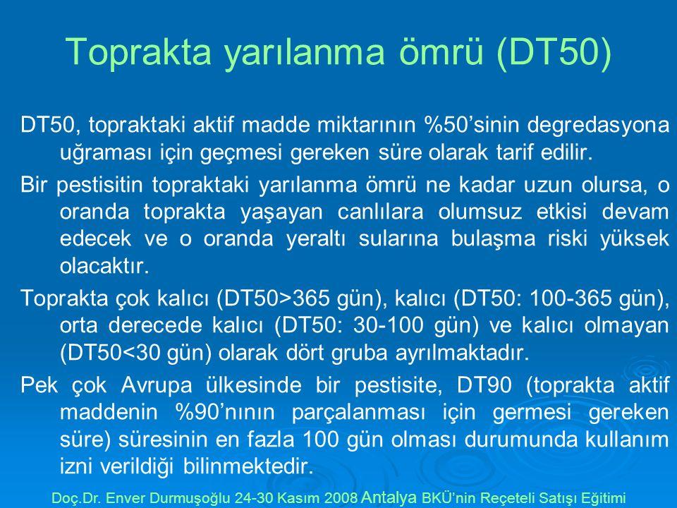 Toprakta yarılanma ömrü (DT50) DT50, topraktaki aktif madde miktarının %50'sinin degredasyona uğraması için geçmesi gereken süre olarak tarif edilir.