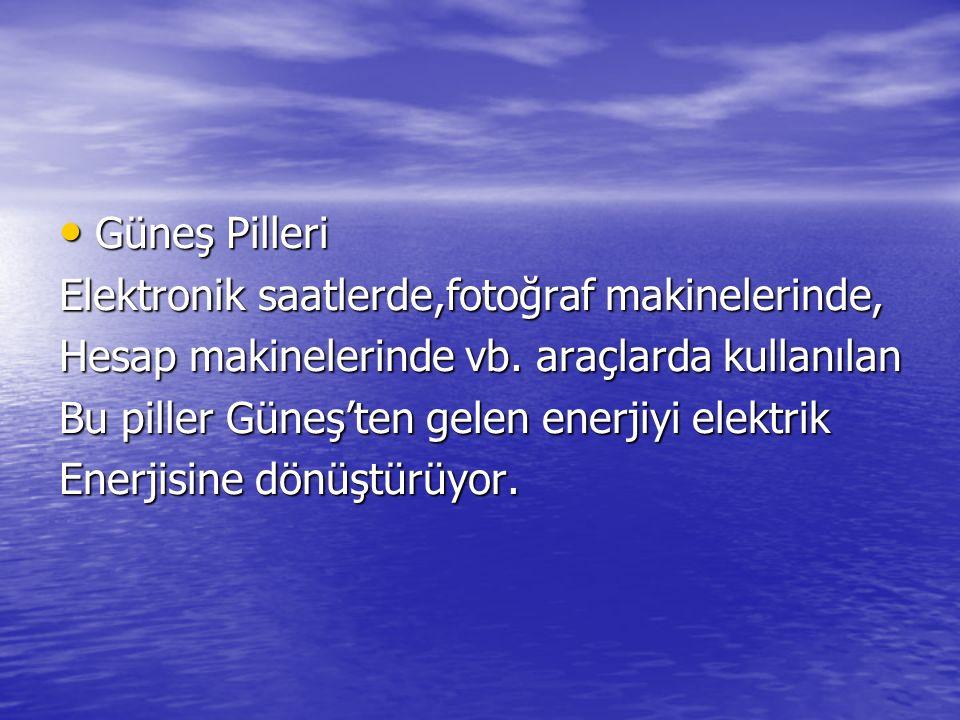 Güneş Pilleri Güneş Pilleri Elektronik saatlerde,fotoğraf makinelerinde, Hesap makinelerinde vb.
