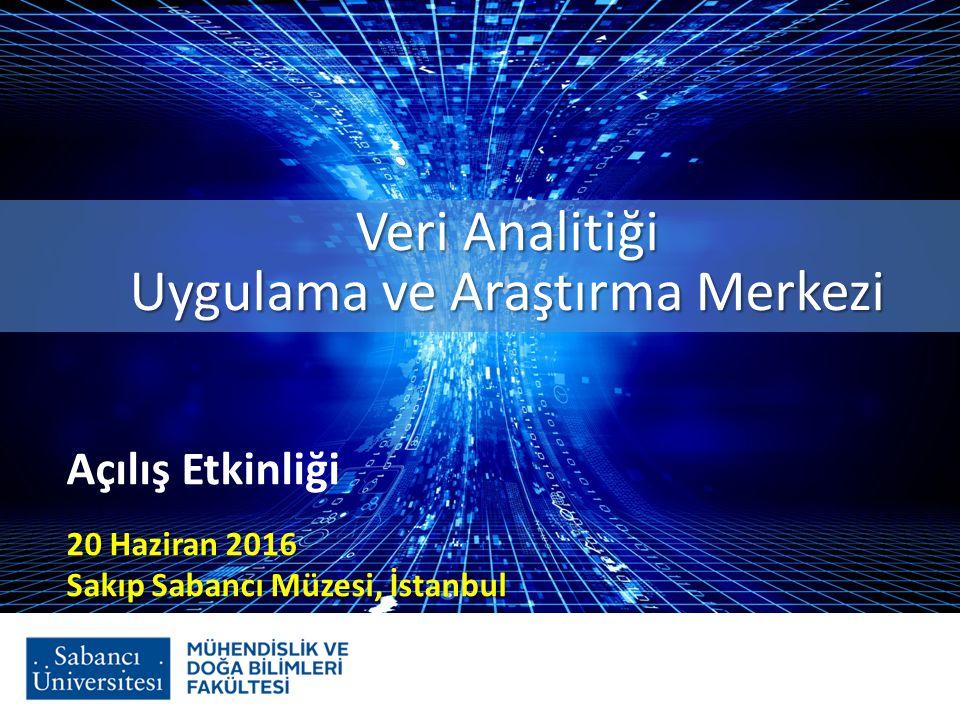 Veri Analitiği Uygulama ve Araştırma Merkezi Açılış Etkinliği 20 Haziran 2016 Sakıp Sabancı Müzesi, İstanbul