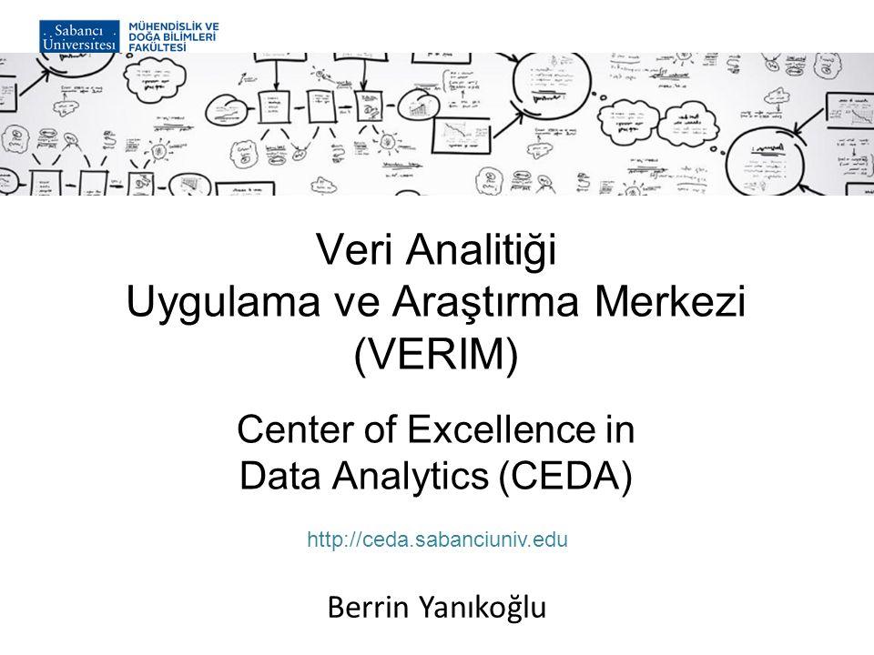 Veri Analitiği Uygulama ve Araştırma Merkezi (VERIM) Center of Excellence in Data Analytics (CEDA) http://ceda.sabanciuniv.edu Berrin Yanıkoğlu