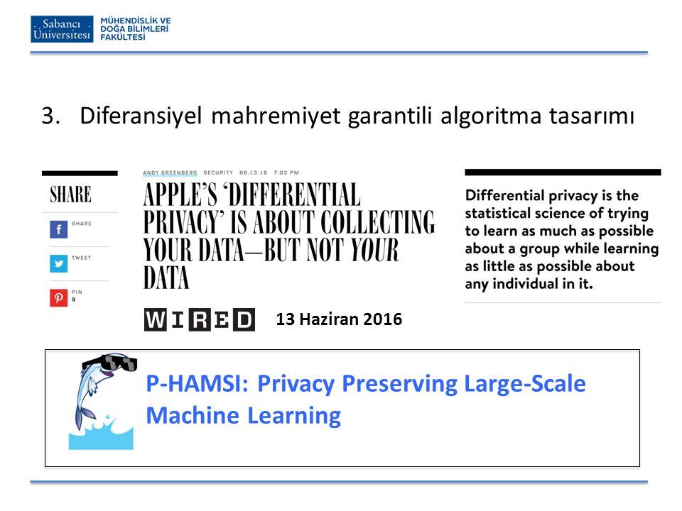 3.Diferansiyel mahremiyet garantili algoritma tasarımı P-HAMSI: Privacy Preserving Large-Scale Machine Learning 13 Haziran 2016
