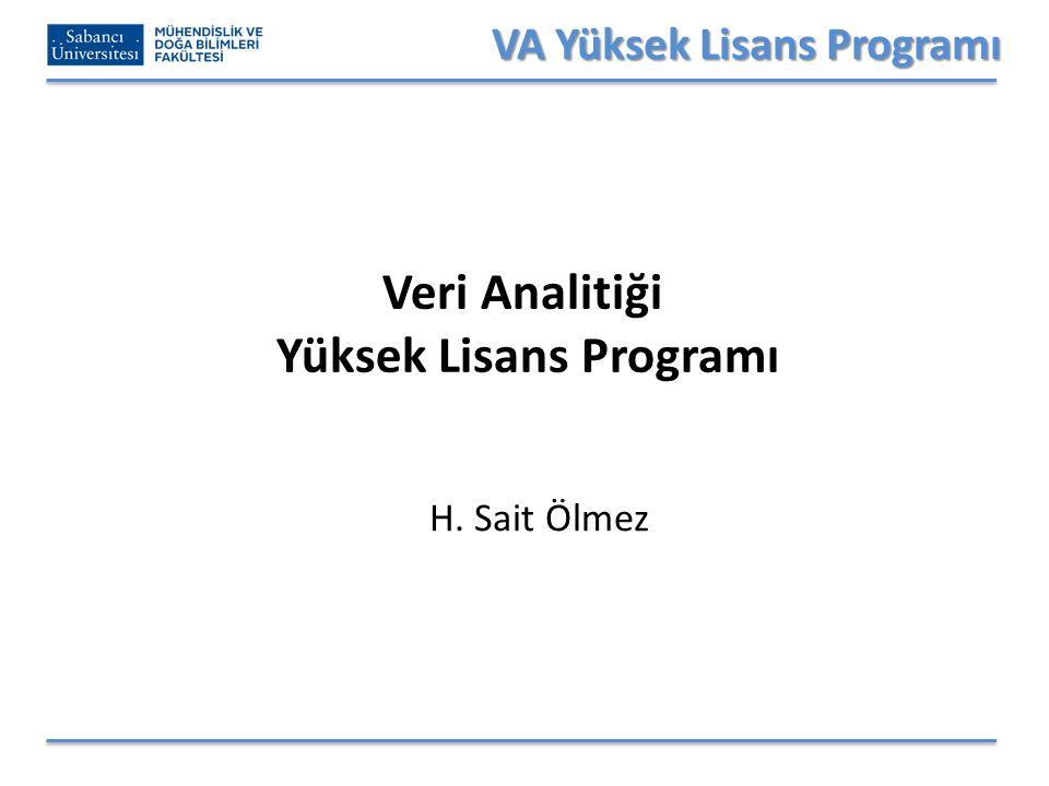 VA Yüksek Lisans Programı Veri Analitiği Yüksek Lisans Programı H. Sait Ölmez