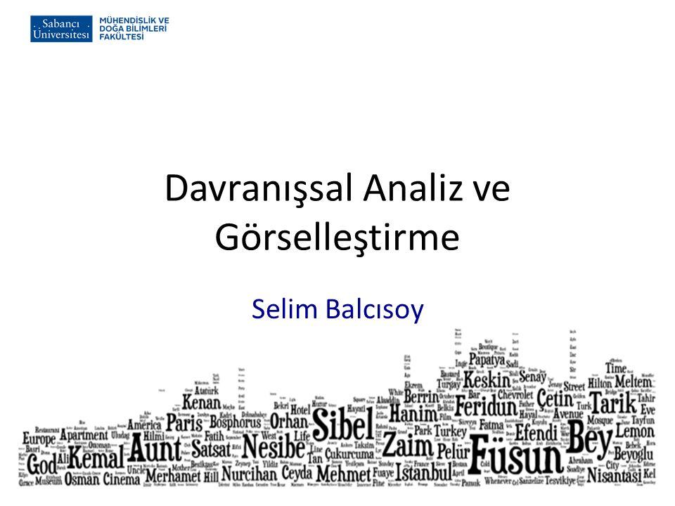 Davranışsal Analiz ve Görselleştirme Selim Balcısoy