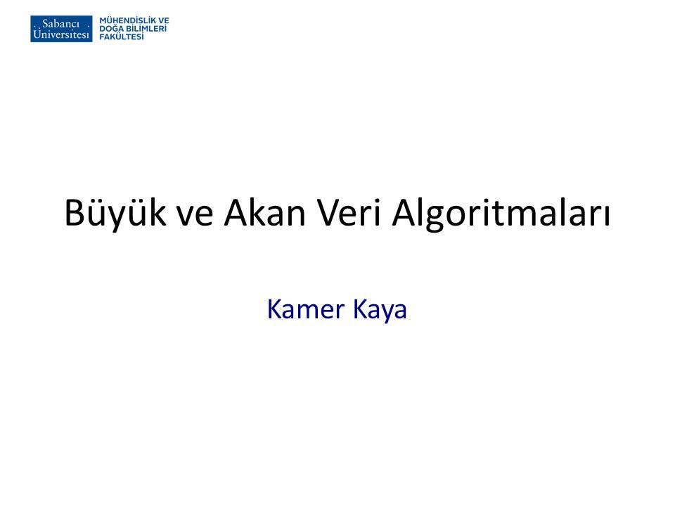 Büyük ve Akan Veri Algoritmaları Kamer Kaya