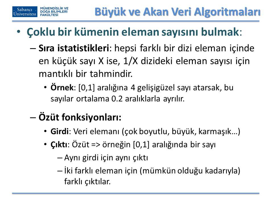 Büyük ve Akan Veri Algoritmaları Çoklu bir kümenin eleman sayısını bulmak: – Sıra istatistikleri: hepsi farklı bir dizi eleman içinde en küçük sayı X