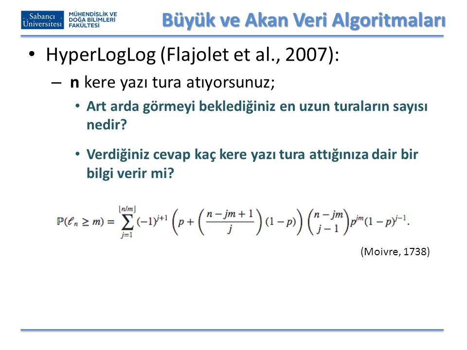Büyük ve Akan Veri Algoritmaları HyperLogLog (Flajolet et al., 2007): – n kere yazı tura atıyorsunuz; Art arda görmeyi beklediğiniz en uzun turaların sayısı nedir.