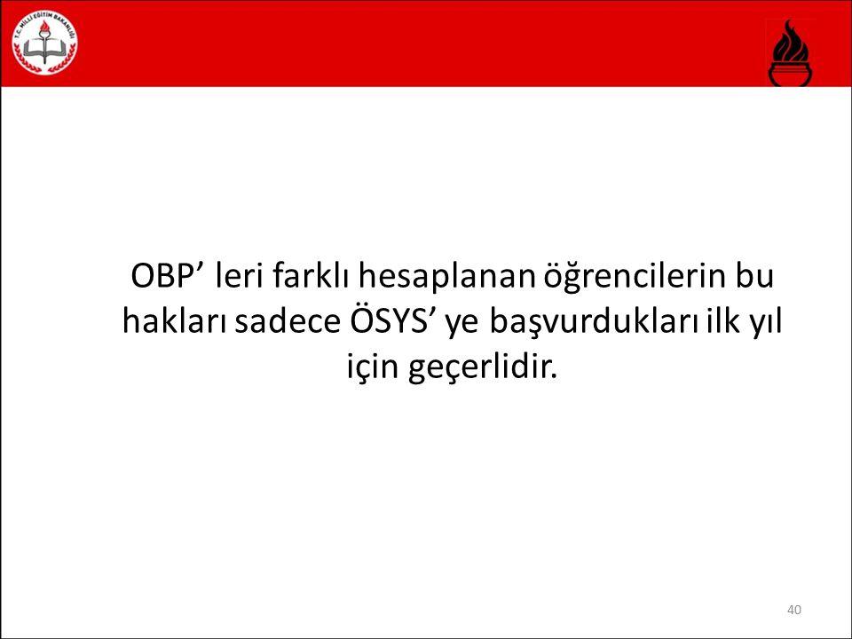 OBP' leri farklı hesaplanan öğrencilerin bu hakları sadece ÖSYS' ye başvurdukları ilk yıl için geçerlidir. 40