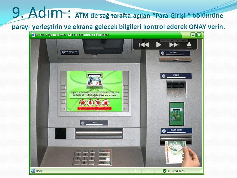 """9. Adım : ATM de sağ tarafta açılan """"Para Girişi """" bölümüne parayı yerleştirin ve ekrana gelecek bilgileri kontrol ederek ONAY verin."""