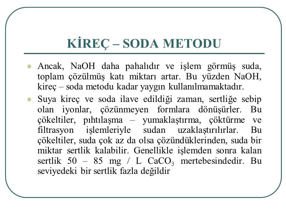 KİREÇ – SODA METODU Ancak, NaOH daha pahalıdır ve işlem görmüş suda, toplam çözülmüş katı miktarı artar.