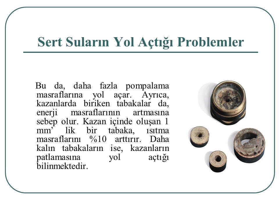 Sert Suların Yol Açtığı Problemler Bu da, daha fazla pompalama masraflarına yol açar.