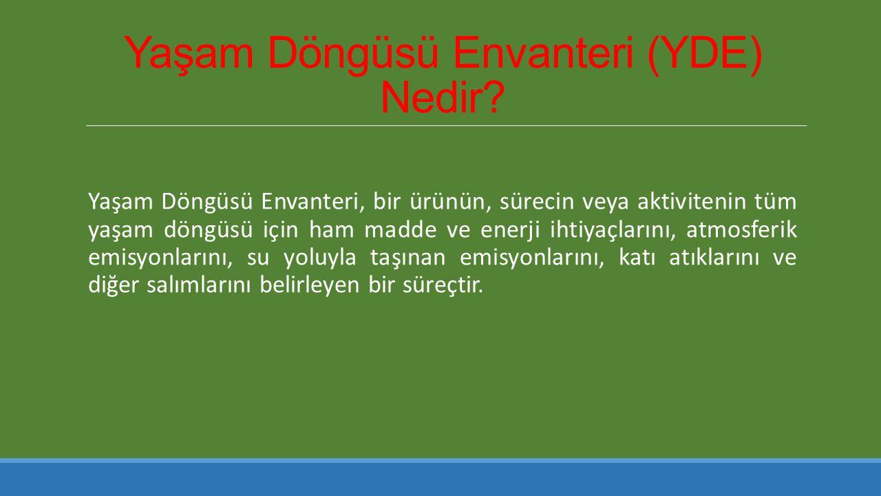 Yaşam Döngüsü Envanteri (YDE) Nedir? Yaşam Döngüsü Envanteri, bir ürünün, sürecin veya aktivitenin tüm yaşam döngüsü için ham madde ve enerji ihtiyaçl