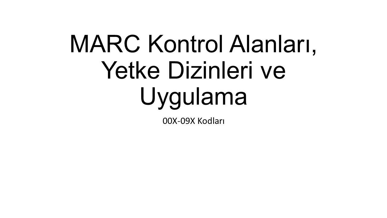 MARC Kontrol Alanları, Yetke Dizinleri ve Uygulama 00X-09X Kodları