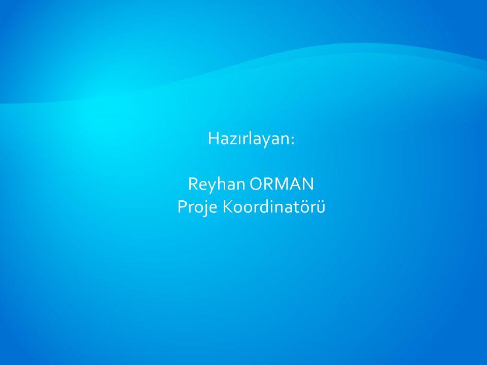 Hazırlayan: Reyhan ORMAN Proje Koordinatörü