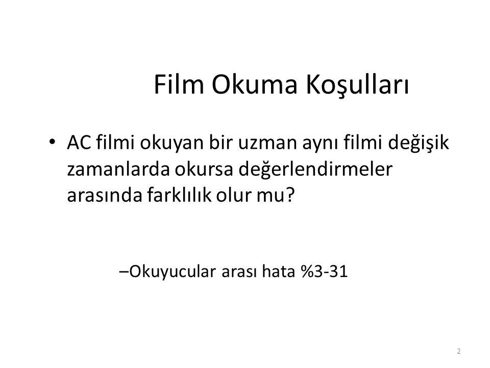 2 Film Okuma Koşulları AC filmi okuyan bir uzman aynı filmi değişik zamanlarda okursa değerlendirmeler arasında farklılık olur mu.
