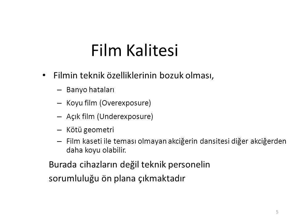 5 Film Kalitesi Filmin teknik özelliklerinin bozuk olması, – Banyo hataları – Koyu film (Overexposure) – Açık film (Underexposure) – Kötü geometri – F