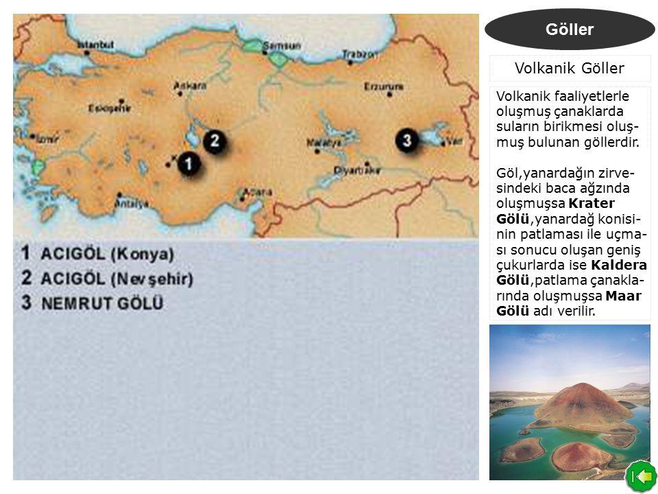 Göller Volkanik Göller Volkanik faaliyetlerle oluşmuş çanaklarda suların birikmesi oluş- muş bulunan göllerdir. Göl,yanardağın zirve- sindeki baca ağz