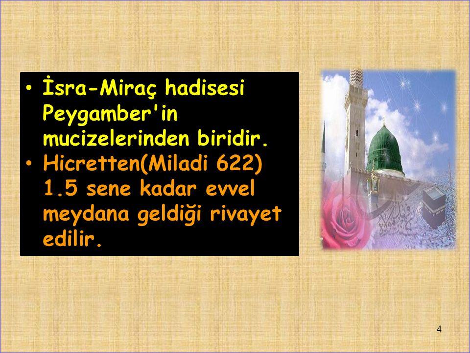 İsra-Miraç hadisesi Peygamber in mucizelerinden biridir.