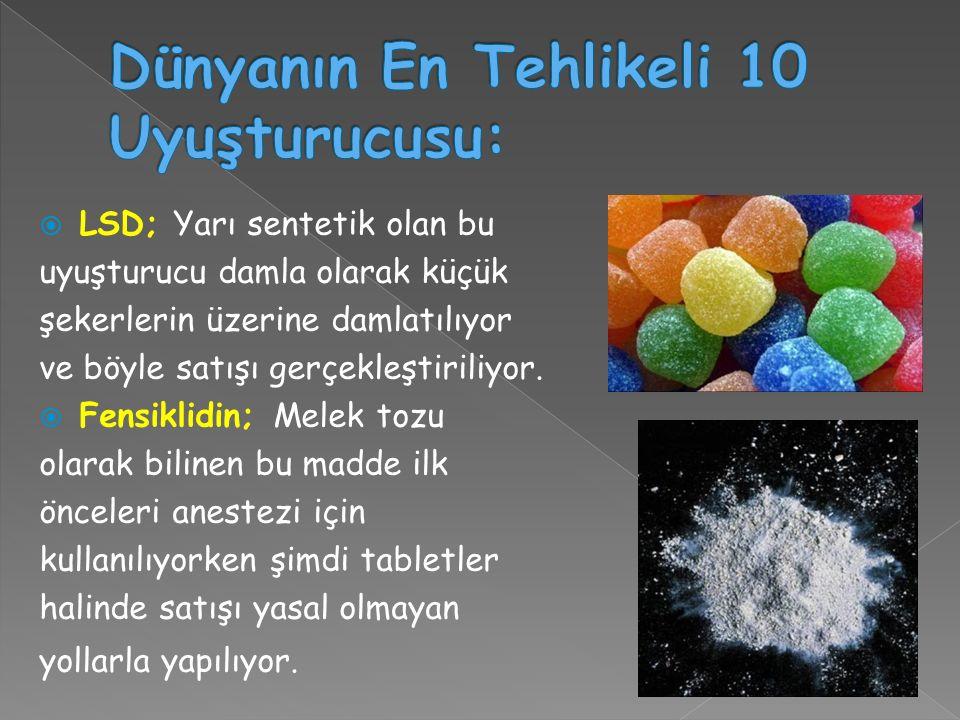  LSD; Yarı sentetik olan bu uyuşturucu damla olarak küçük şekerlerin üzerine damlatılıyor ve böyle satışı gerçekleştiriliyor.