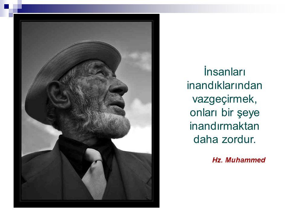 İnsanları inandıklarından vazgeçirmek, onları bir şeye inandırmaktan daha zordur. Hz. Muhammed