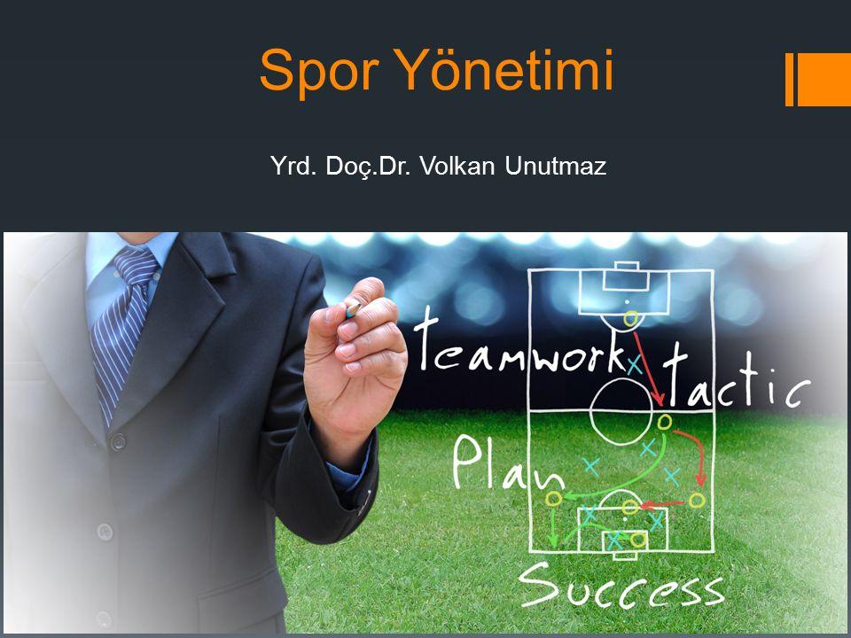 Spor Yönetimi Yrd. Doç.Dr. Volkan Unutmaz