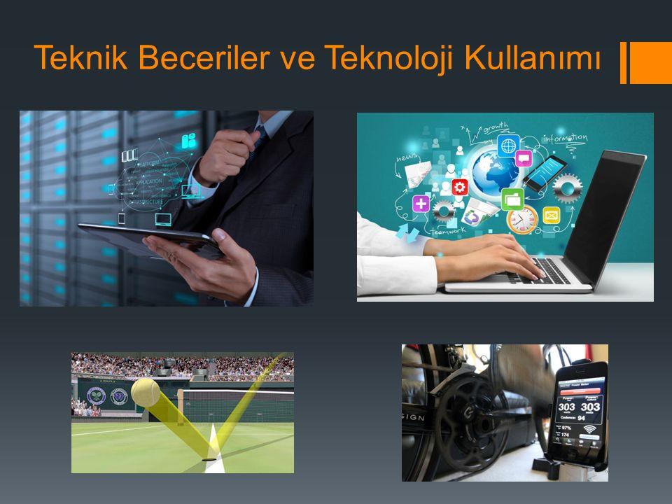 Teknik Beceriler ve Teknoloji Kullanımı