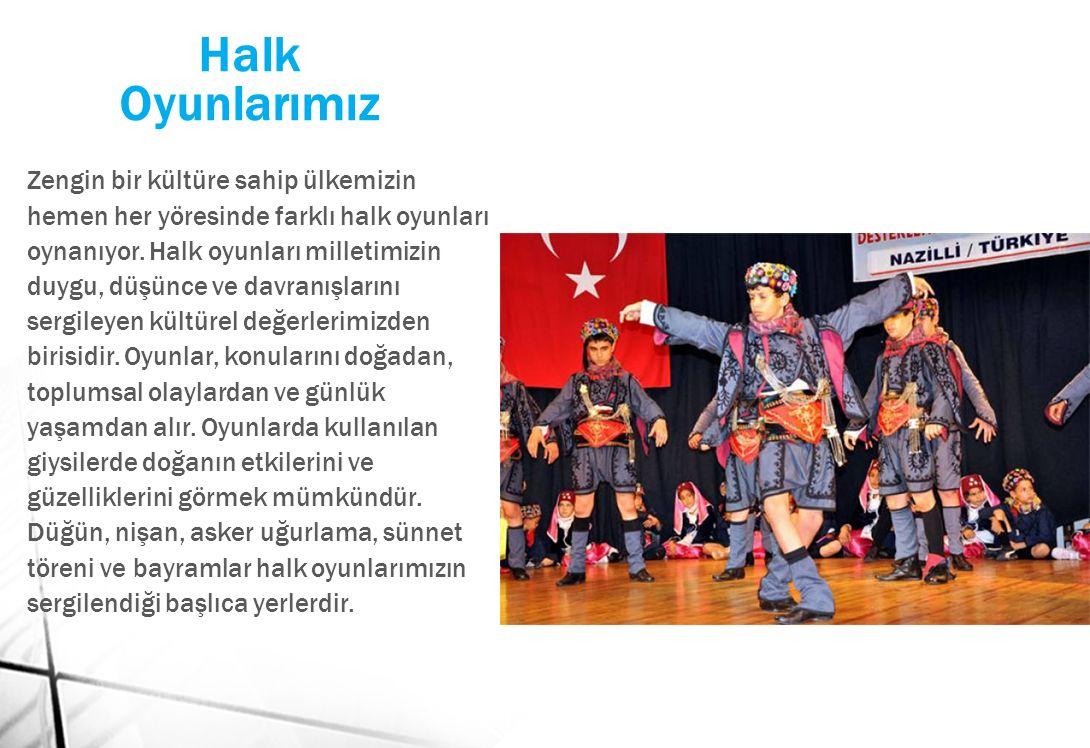 Halk Oyunlarımız Zengin bir kültüre sahip ülkemizin hemen her yöresinde farklı halk oyunları oynanıyor.