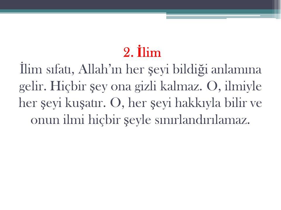 2. İ lim İ lim sıfatı, Allah'ın her ş eyi bildi ğ i anlamına gelir.