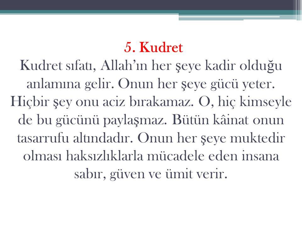 5. Kudret Kudret sıfatı, Allah'ın her ş eye kadir oldu ğ u anlamına gelir.