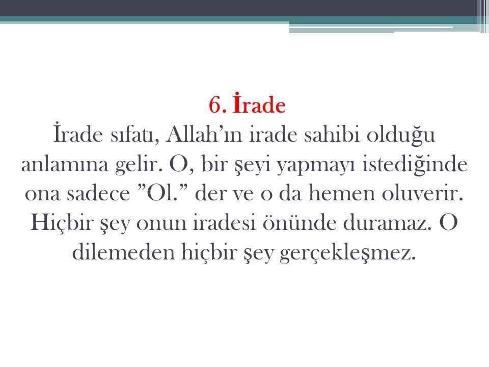 6. İ rade İ rade sıfatı, Allah'ın irade sahibi oldu ğ u anlamına gelir.