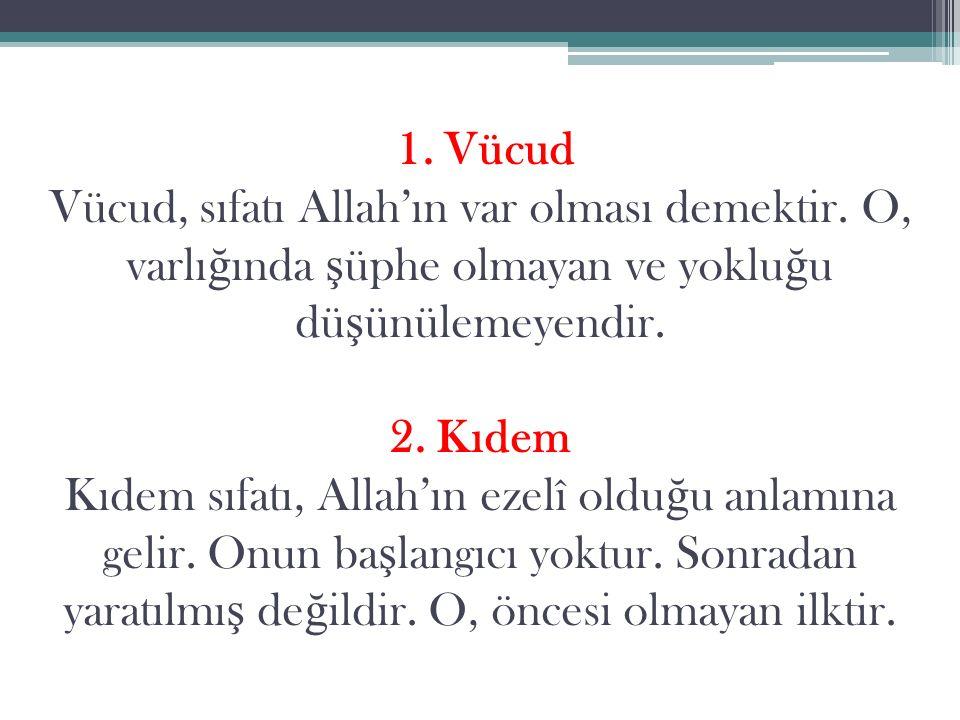 1. Vücud Vücud, sıfatı Allah'ın var olması demektir.